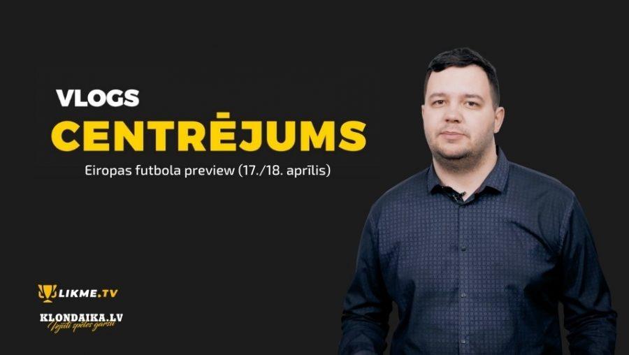 Centrējums – Eiropas futbola preview (17./18. aprīlis)