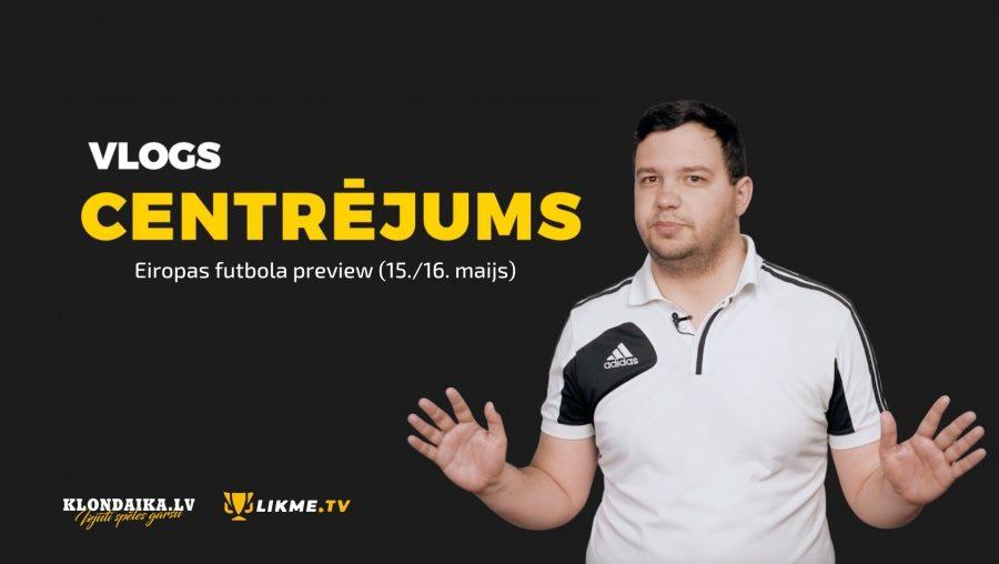 Centrējums – Eiropas futbola preview (15./16. maijs)