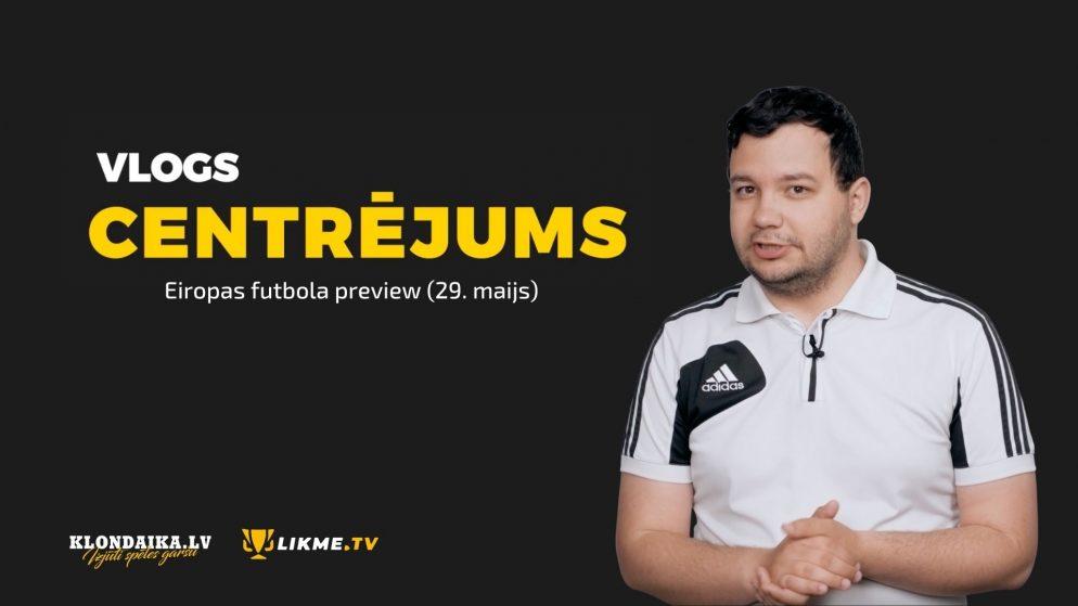 Centrējums – Eiropas futbola preview (29. maijs)